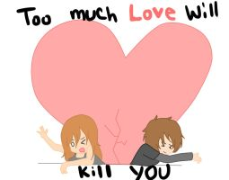 Too much love will kill you by LadySelph