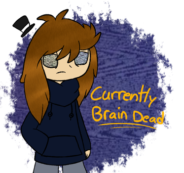 Currently Brain Dead by Dr-FuzzNote