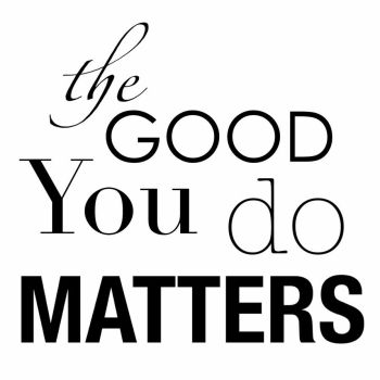 The Good You Do Matters by LydMc