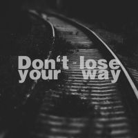 Don't Lose Your Way by Lufty09