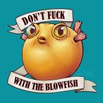 Don't Fuck With The Blowfish by LouhiArt