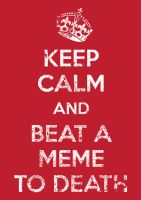 keep calm and beat a meme by biotwist