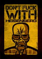 Don't Fuck With Heisenberg by Cool-Hand-Mike