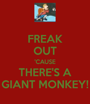 Freak Out 'Cause There's a Giant Monkey! by KoolKatKaitlynAATC