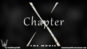 Chapter X - the movie by TheWiking2000